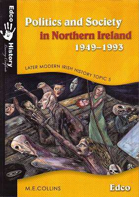 Cover of Politics & Society In Northern Ireland 1949-1993 : Topic 5 - M.E. Collins - 9781845362256