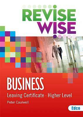 Cover of Business Higher Level Leaving Certificate Revise Wise - Peter Caulwell - 9781845366346