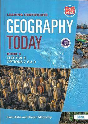Cover of Geography Today Book 3 Elective 5 Options 7,8 & 9 New 2018 Edition - Liam Ashe & Kieran McCarthy - 9781845367701