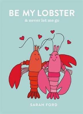 Cover of Be My Lobster: & never let me go - Sarah Ford - 9781846015885