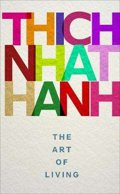 Cover of The Art of Living - Thich Nhat Hanh - 9781846045097