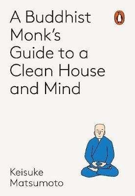 Cover of A Monk's Guide to a Clean House and Mind - Shoukei Matsumoto - 9781846149696