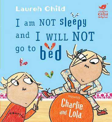 Cover of I Am Not Sleepy and I Will Not Go To Bed - Lauren Child - 9781846168840