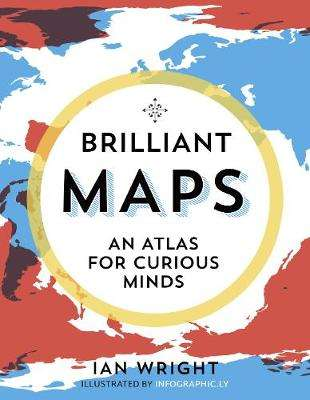 Cover of Brilliant Maps: An Atlas for Curious Minds - Ian Wright - 9781846276613