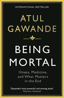 Cover of Being Mortal: Illness, Medicine and What Matters in the End - Atul Gawande - 9781846685828