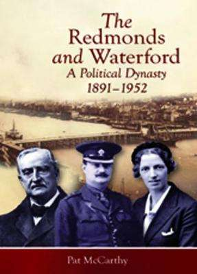 Cover of The Redmonds and Waterford: A political dynasty, 1891-1952 - Pat McCarthy - 9781846827037