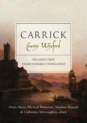 Cover of Carrick, County Wexford: Ireland's first Anglo-Norman stronghold - Denis Shine - 9781846827969