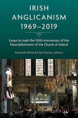 Cover of Irish Anglicanism, 1969-2019 - Kenneth Milne - 9781846828195