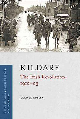 Cover of Kildare: The Irish Revolution 1912- 1923 - Seamus Cullen - 9781846828379