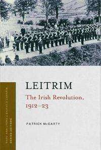 Cover of Leitrim: The Irish Revolution, 1912-1923 - Patrick McGarty - 9781846828508