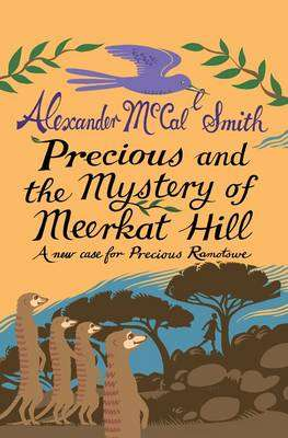 Cover of Precious and the Mystery of Meerkat Hill - Alexander McCall Smith - 9781846972546
