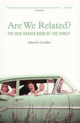 Cover of Are We Related? The New Granta Book of the Family - Liz Jobey - 9781847081452