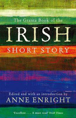 Cover of The Granta Book of the Irish Short Story - Anne Enright (ed) - 9781847082558