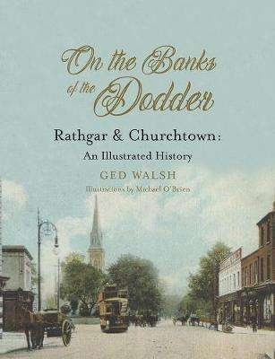 Cover of On The Banks of the Dodder: Rathgar & Churchtown: An Illustrated History - Ged Walsh - 9781847171337