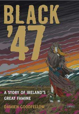 Cover of Black '47: Ireland's Great Hunger: A Graphic Novel - Damien Goodfellow - 9781847173652