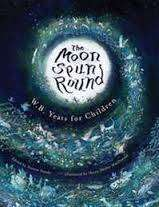 Cover of The Moon Spun Round: W. B. Yeats for Children - W. B. Yeats - 9781847177384