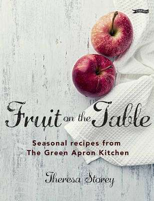 Cover of Fruit on the Table: Seasonal Recipes from the Green Apron Kitchen - Theresa Storey - 9781847177773