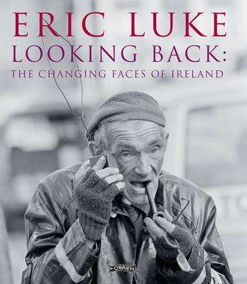 Cover of Looking Back: The Changing Faces of Ireland - Eric Luke - 9781847178657