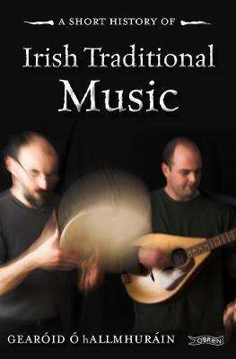 Cover of A Short History Of Irish Traditional Music - Gearoid O hAllmhurain - 9781847178732