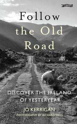 Cover of FOLLOW THE OLD ROAD: DISCOVER THE IRELAND OF YESTERYEAR - Jo Kerrigan - 9781847179111