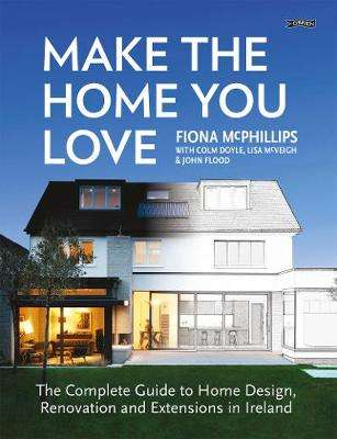 Cover of MAKE THE HOME YOU LOVE: THE COMPLETE GUIDE TO HOME DESIGN, RENOVATION AND EXTENS - Fiona McPhillips - 9781847179579