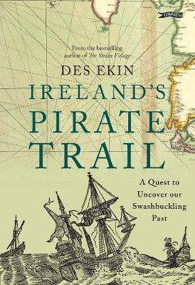 Cover of IRELAND'S PIRATE TRAIL: A QUEST TO UNCOVER OUR SWASHBUCKLING PAST - Des Ekin - 9781847179586