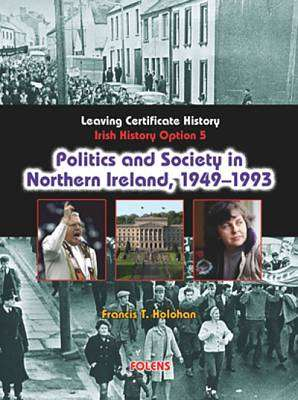 Cover of Politics and Society in Northern Ireland 1949-1993 - Francis T. Holohan - 9781847411860