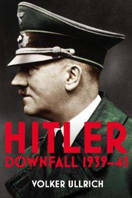 Cover of Hitler: Volume II: Downfall 1939-45 - Volker Ullrich - 9781847922885