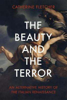 Cover of The Beauty and the Terror - Catherine Fletcher - 9781847925107