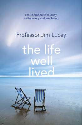 Cover of The Life Well Lived: Therapeutic Paths to Recovery and Wellbeing - Jim Lucey - 9781848272330