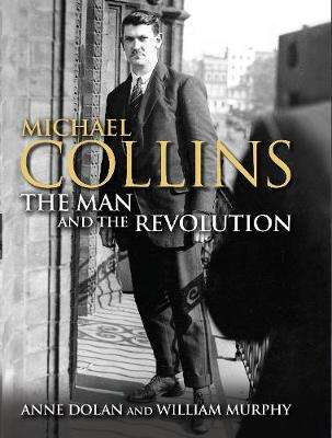 Cover of Michael Collins: The Man and the Revolution - Dr. Anne Dolan - 9781848892101