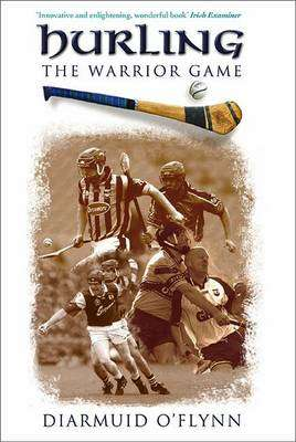 Cover of Hurling - The Warrior Game - Diarmuid O'Flynn - 9781848893214