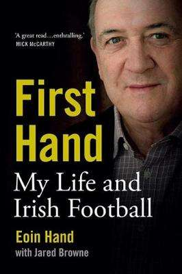 Cover of First Hand: My Life and Irish Football - Eoin Hand - 9781848893238