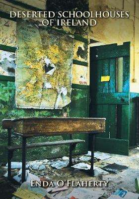 Cover of Deserted Schoolhouses of Ireland - Enda O'Flaherty - 9781848893511