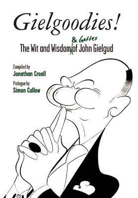 Cover of Gielgoodies! The Wit and Wisdom of John Gielgud - Jonathan Croall - 9781849434485