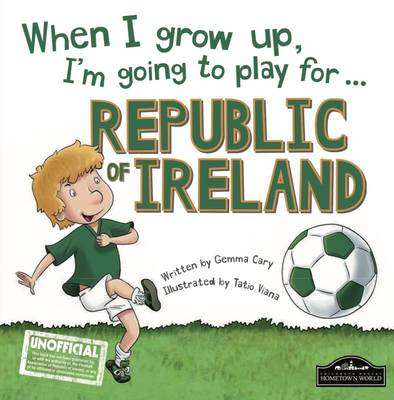 Cover of When I Grow Up I'm Going to Play for Republic of Ireland - Gemma Cary - 9781849937771