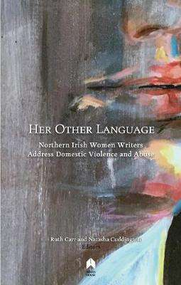 Cover of Her Other Language: Irish Women Writers Address Domestic Violence and Abuse - Ruth Carr - 9781851322503