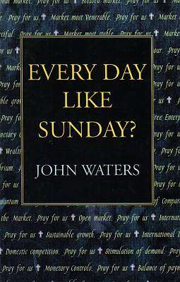 Cover of EVERY DAY LIKE SUNDAY? - John Waters - 9781853714238