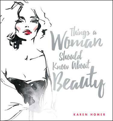 Cover of Things a Woman Should Know About Beauty - Karen Homer - 9781853759765