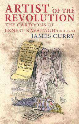 Cover of Artist of the Revolution: Ernest Kavanagh (1884 - 1916) - James Curry - 9781856359481