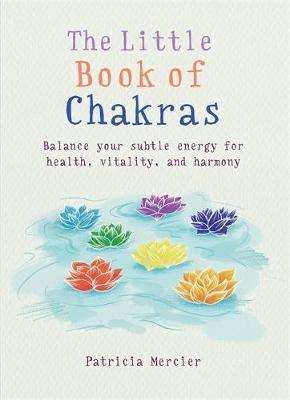 Cover of The Little Book of Chakras - Patricia Mercier - 9781856753708