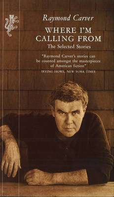 Cover of Where I'm Calling From. The Selected Stories - Raymond Carver - 9781860460395