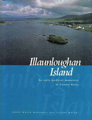 Cover of Illaunloughan Island : An Early Medieval Monastery in County Kerry - Jenny White Marshall & Claire Walsh - 9781869857790