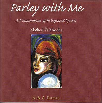 Cover of PARLEY WITH ME: COMPENDIUM OF FAIRGROUND SPEECH - Micheal O'haodha - 9781899047178