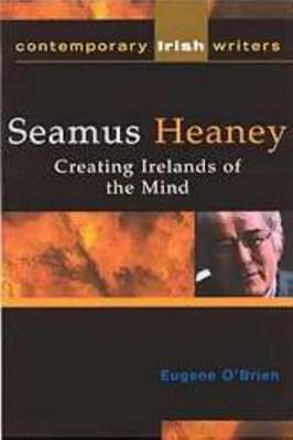 Cover of SEAMUS HEANEY: CREATING IRELANDS OF THE MIND - Eugene O'brien - 9781904148029