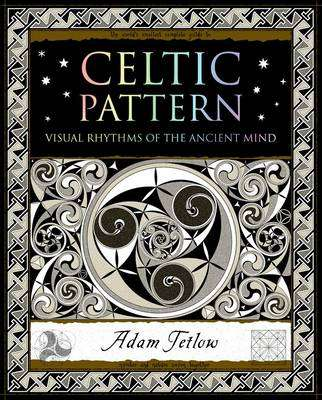 Cover of Celtic Pattern: Visual Rhythms of the Ancient Mind - Adam Tetlow - 9781904263708