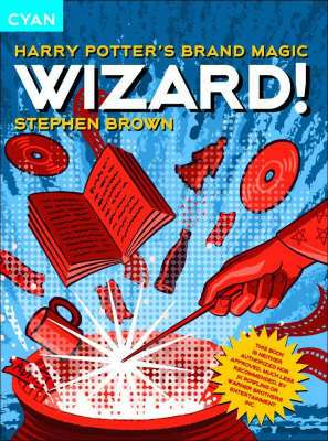 Cover of WIZARD! HARRY POTTERS BRAND MAGIC - Stephen Brown - 9781904879305