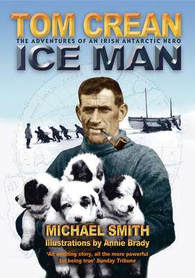 Cover of Tom Crean - Ice Man : The Adventures of an Irish Antarctic Hero - Michael Smith - 9781905172313