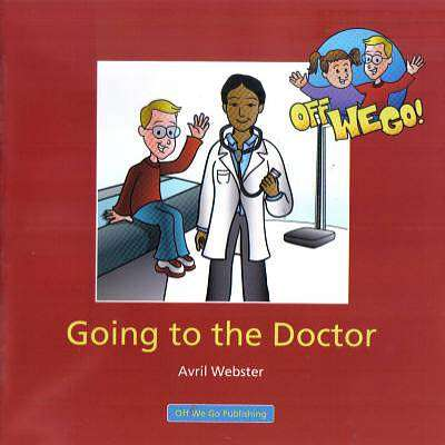 Cover of Going to the Doctor  : Off We Go Series - Avril Webster - 9781906583026
