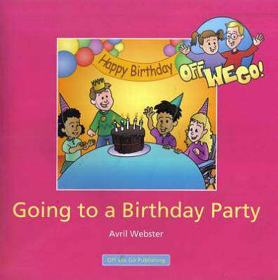 Cover of Going To A Birthday Party : Off We Go Series - Avril Webster - 9781906583064